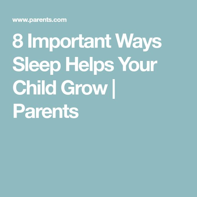 8 Important Ways Sleep Helps Your Child Grow | Parents