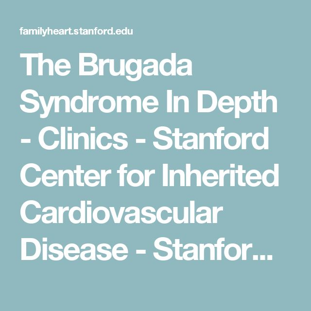 The Brugada Syndrome In Depth - Clinics - Stanford Center for Inherited Cardiovascular Disease - Stanford University School of Medicine