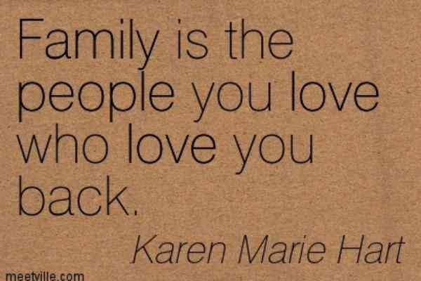 """Family is the people you love, who love you back"" —Karen Marie Hart"