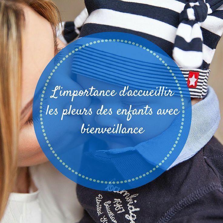 """Un enfant ne pleure jamais pour rien. Savoir accueillir avec bienveillance ce """"message"""" est une des clés de son épanouissement présent et futur. C'est ce qu"""
