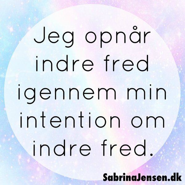 Jeg opnår indre fred igennem min intention om indre fred. Citat: Sabrina Jensen (@SabrinaJensenDK) | Twitter