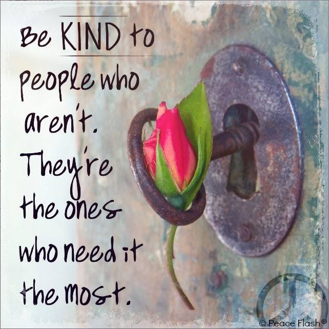 Be kind to people who aren't because they need it the most! Here's to you my sweet Ashlie! I love you forever! Mom