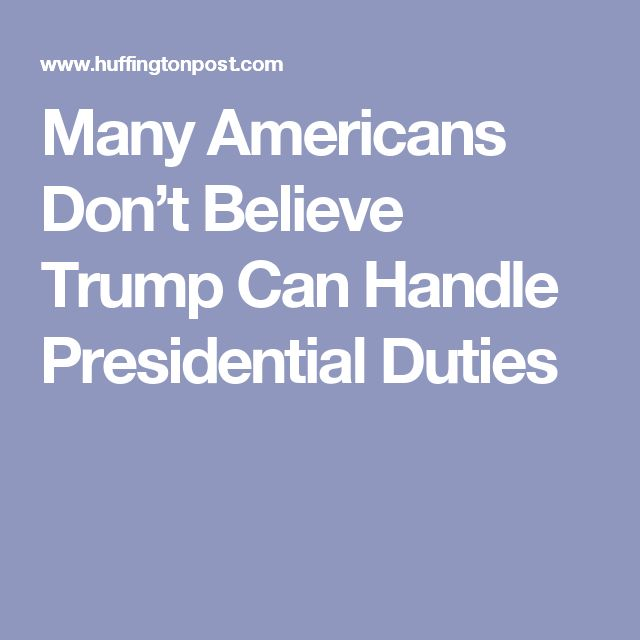 Many Americans Don't Believe Trump Can Handle Presidential Duties