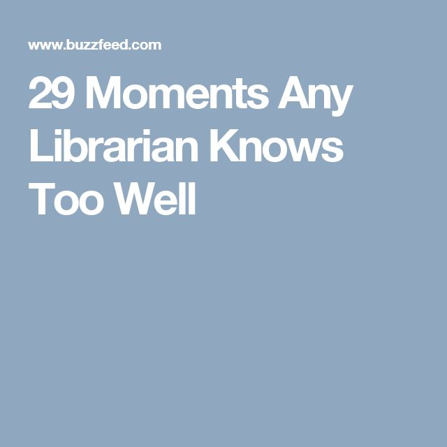 29 Moments Any Librarian Knows Too Well