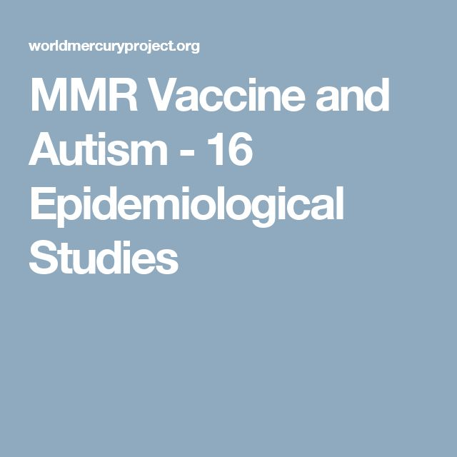 Measles, Mumps, Rubella Vaccination and Autism: A ...