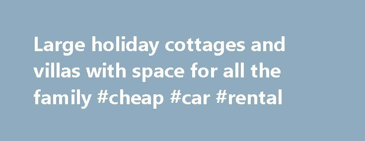 Large holiday cottages and villas with space for all the family #cheap #car #rental http://rental.nef2.com/large-holiday-cottages-and-villas-with-space-for-all-the-family-cheap-car-rental/  #large properties to rent # Large holiday homes to rent around the world Looking for a large holiday home for a special vacation with family or friends? HomeAway.co.uk has a huge selection of large rental homes around the world from large seaside cottages to large country homes, which are ideal for large…