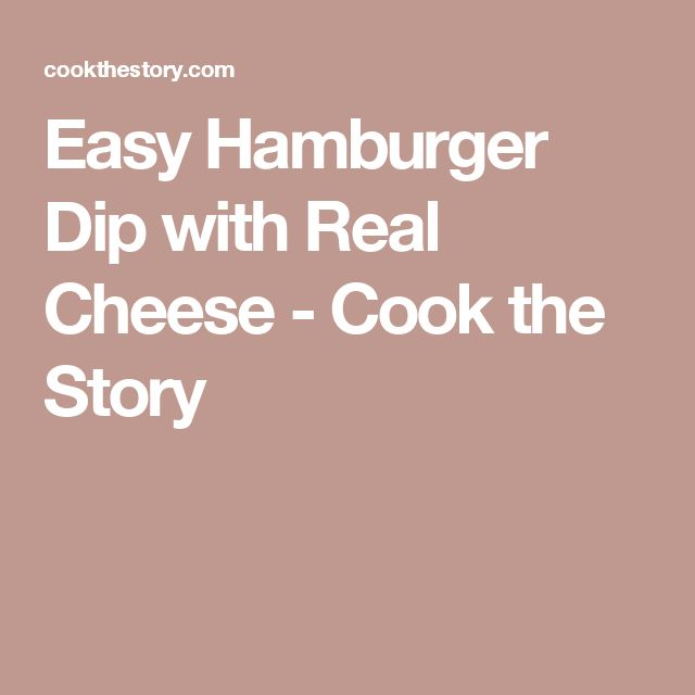 Easy Hamburger Dip with Real Cheese - Cook the Story