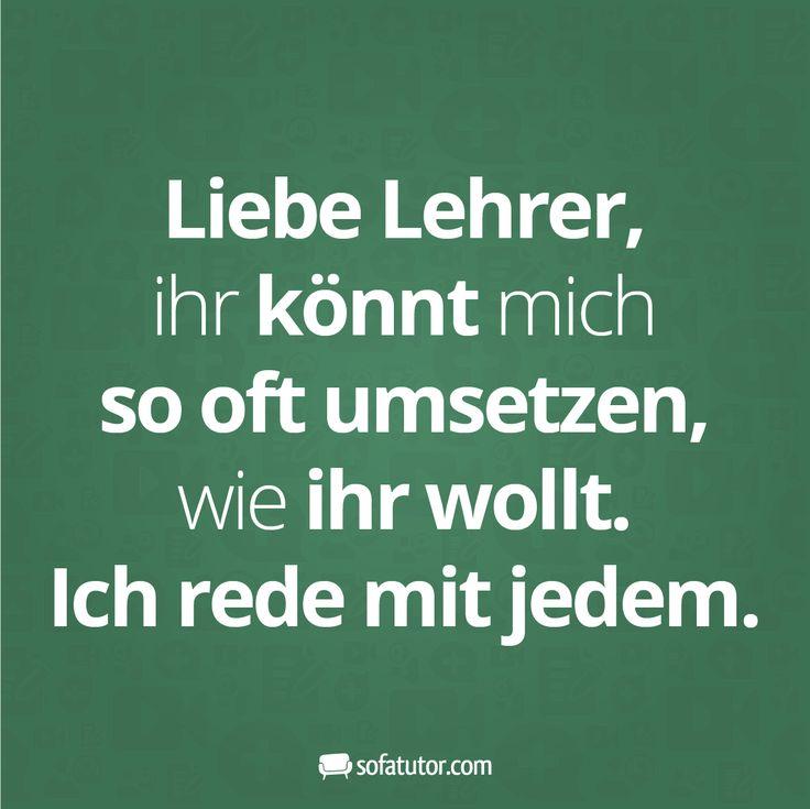 """Sprüche: """"Liebe Lehrer, ihr könnt mich so oft umsetzen, wie ihr wollt. Ich rede mit jedem."""" (http://magazin.sofatutor.com/lehrer/) Lustige Facebook-Sprüche Schule & Lehrer"""