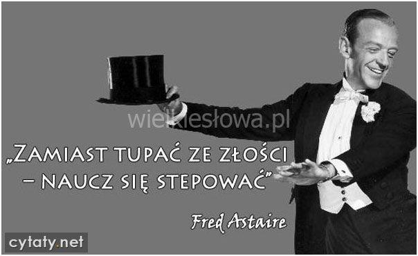 Zamiast tupać ze złości... #Astaire-Fred,  #Nadzieja-i-optymizm, #Złość-i-wściekłość