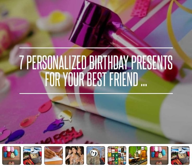 7 Personalized Birthday Presents For Your Best Friend