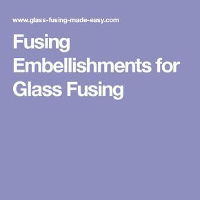 Fusing Embellishments for Glass Fusing
