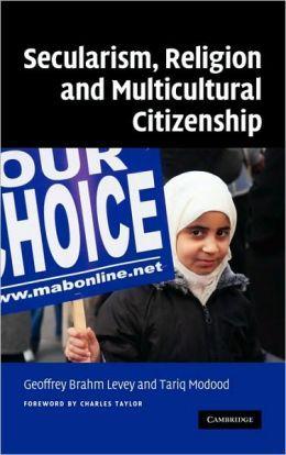 Edited by Geoffrey Brahm Levey, Tariq Modood (2008) Secularism, religion, and multicultural citizenship (Cambridge: Cambridge University Press)