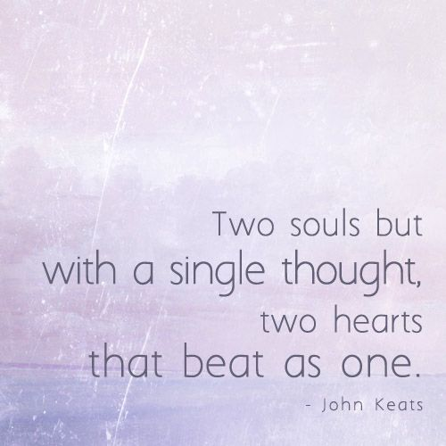 """""""Two souls but with a single thought, two hearts that beat as one"""" - John Keats love quote; soulmate love quote"""