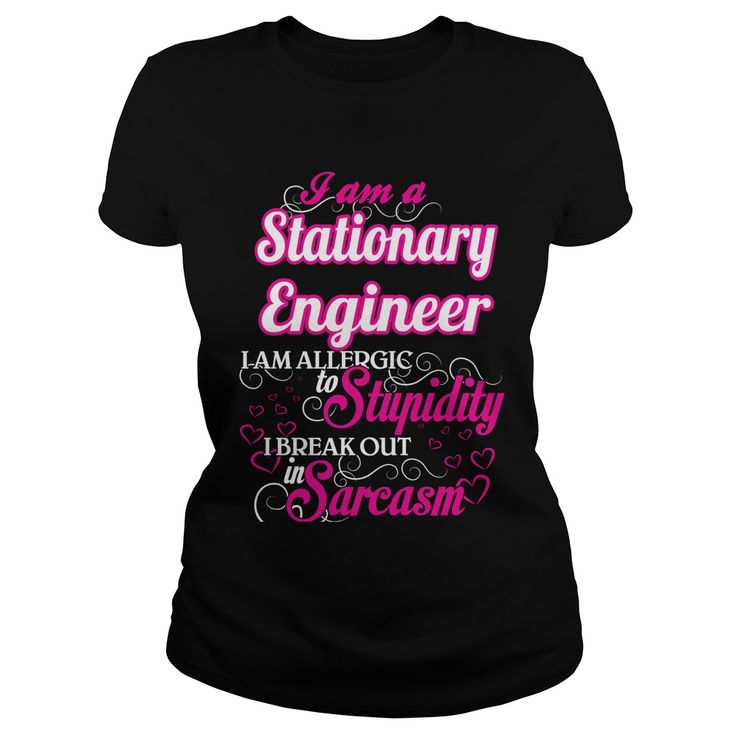 Stationary Engineer I Am Allergic To Stupidity I Break Out In Sarcasm T-Shirts, Hoodies. ADD TO CART ==► https://www.sunfrog.com/Names/Stationary-Engineer--Sweet-Heart-Black-Ladies.html?id=41382