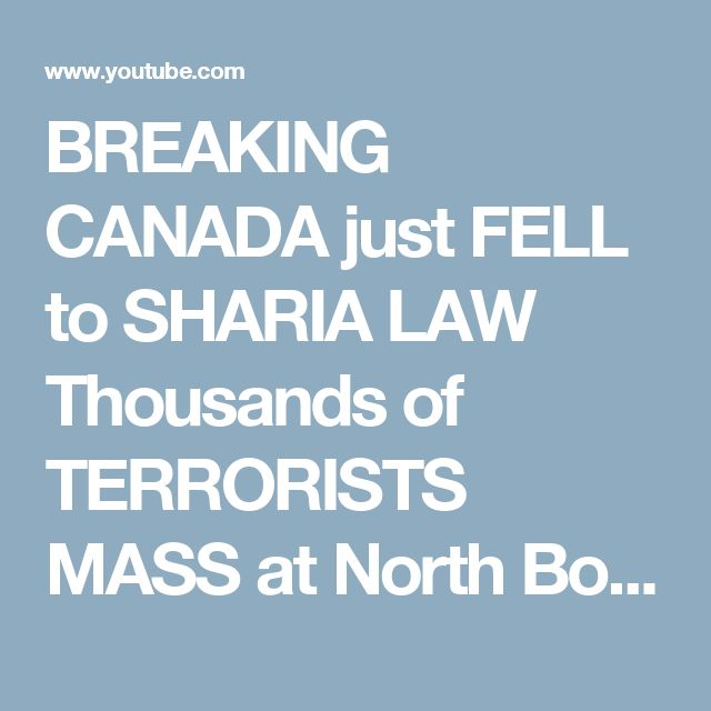 BREAKING   CANADA just FELL to SHARIA LAW Thousands of TERRORISTS MASS at North Border   YouTube 360 - YouTube