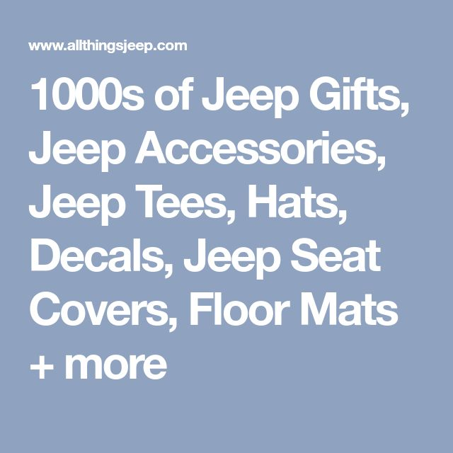 1000s of Jeep Gifts, Jeep Accessories, Jeep Tees, Hats, Decals, Jeep Seat Covers, Floor Mats + more