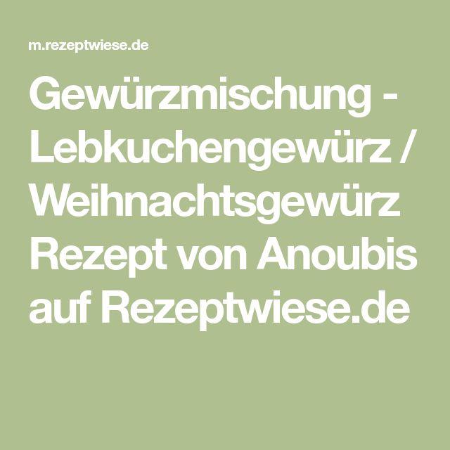 Gewürzmischung - Lebkuchengewürz / Weihnachtsgewürz Rezept von Anoubis auf Rezeptwiese.de
