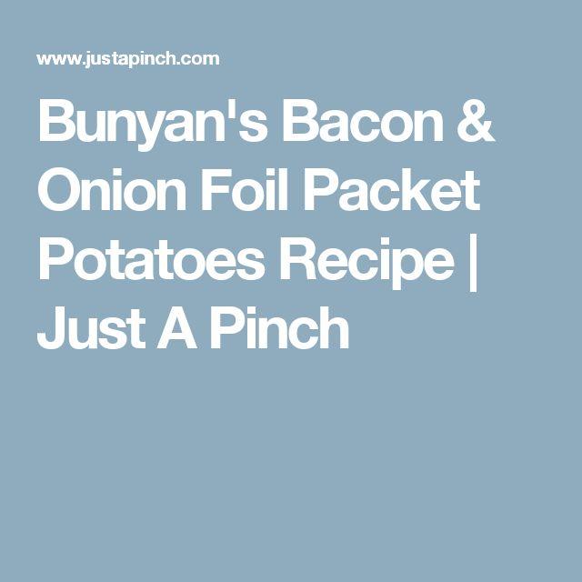 Bunyan's Bacon & Onion Foil Packet Potatoes Recipe | Just A Pinch