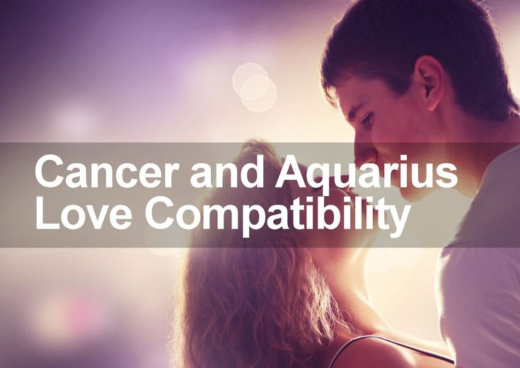 Cancer and Aquarius Love Compatibility - are these two signs a good match in love and romance? Find out in this special love compatibility report.