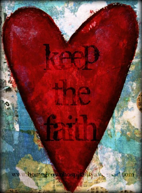 """Keep the Faith...""""Faith, mighty faith, the promise sees, and looks to God alone; Laughs at impossibilities, and cries it shall be done."""" ~ Charles Wesley"""