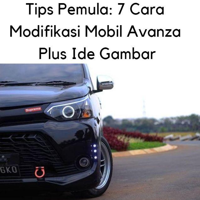 Tips Pemula 7 Cara Modifikasi Mobil Avanza 17 Ide Gambar Modifikasi Mobil Mobil Daihatsu