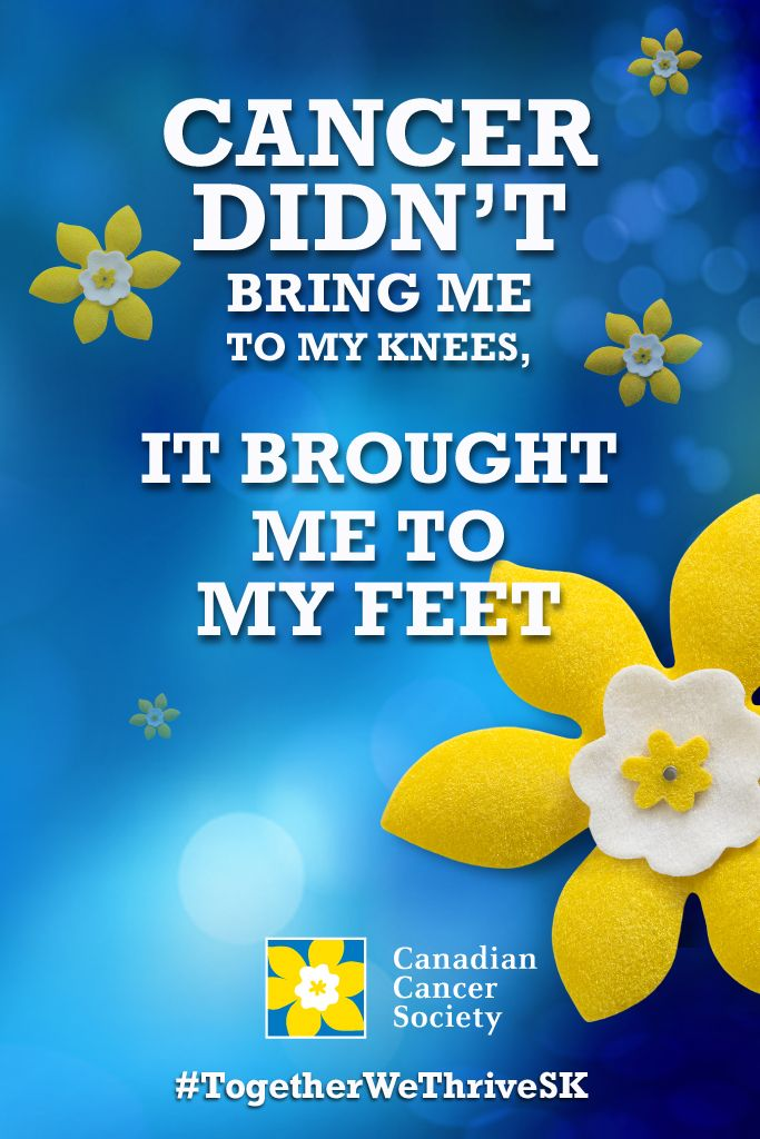 Cancer didn't bring me to my knees, it brought me to my feet #TogetherWeThriveSK