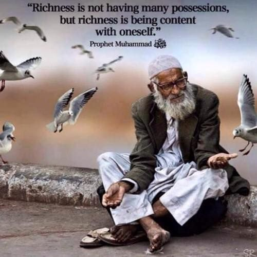 Prophet Muhammad saw (pbuh) says : Richness is not having many possessions, but richness is being content with oneself -