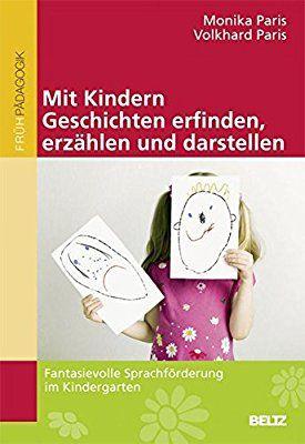Mit Kindern Geschichten erfinden, erzählen und darstellen: Fantasievolle Sprachförderung im Kindergarten