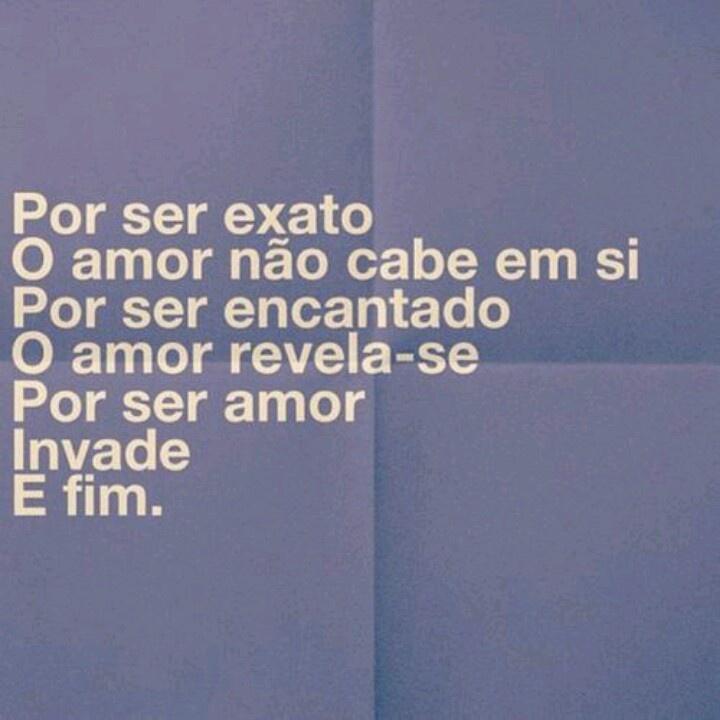Por ser exato, O amor não cabe em si   Por ser encantado, O amor revela-se  Por ser amor, Invade e Fim. ___Djavan