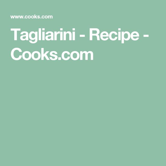 Tagliarini - Recipe - Cooks.com