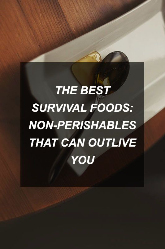 The Best Survival Foods: Non-Perishables That Can Outlive You