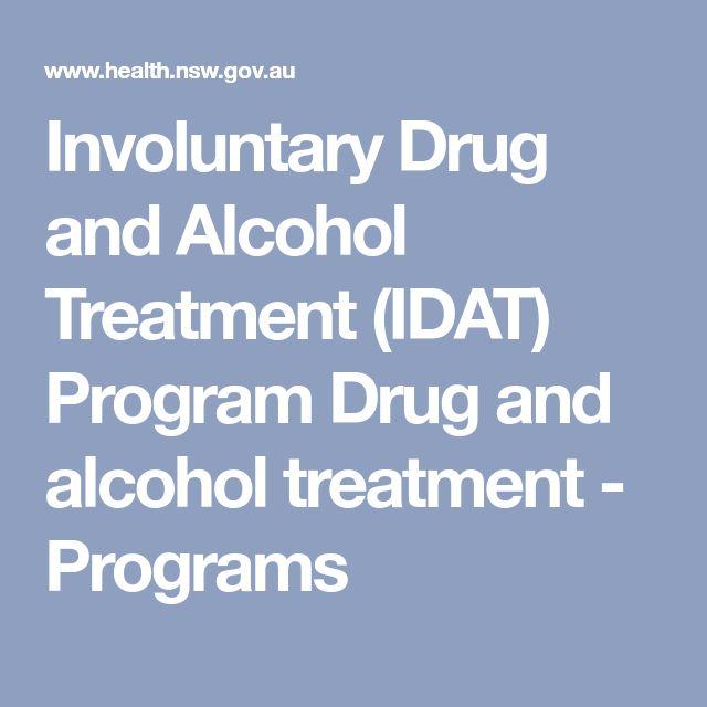 Involuntary Drug and Alcohol Treatment (IDAT) Program Drug and alcohol treatment - Programs