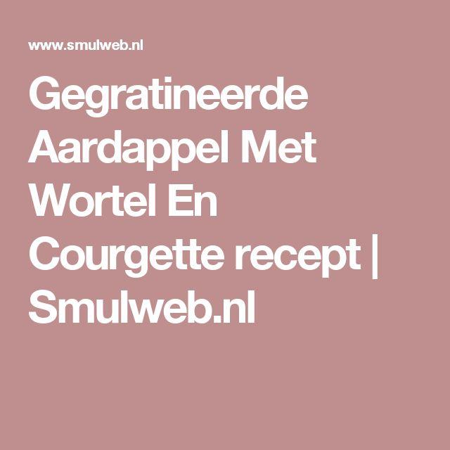 Gegratineerde Aardappel Met Wortel En Courgette recept | Smulweb.nl