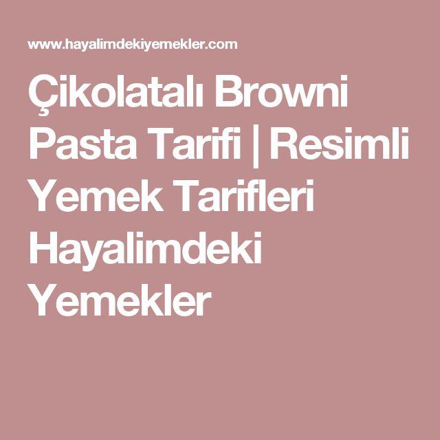 Çikolatalı Browni Pasta Tarifi | Resimli Yemek Tarifleri Hayalimdeki Yemekler