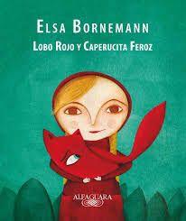 Lobo Rojo y Caperucita Feroz, Elsa Bornemann