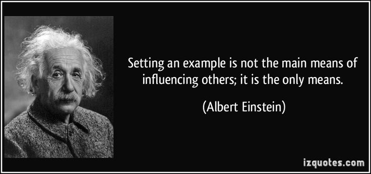 quote-setting-an-example-is-not-the-main-means-of-influencing-others-it-is-the-only-means-albert-einstein-363524.jpg (850×400)
