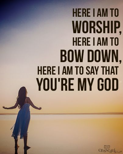 Here I am to worship, Here I am to bow down, Here I am to say that you're my…