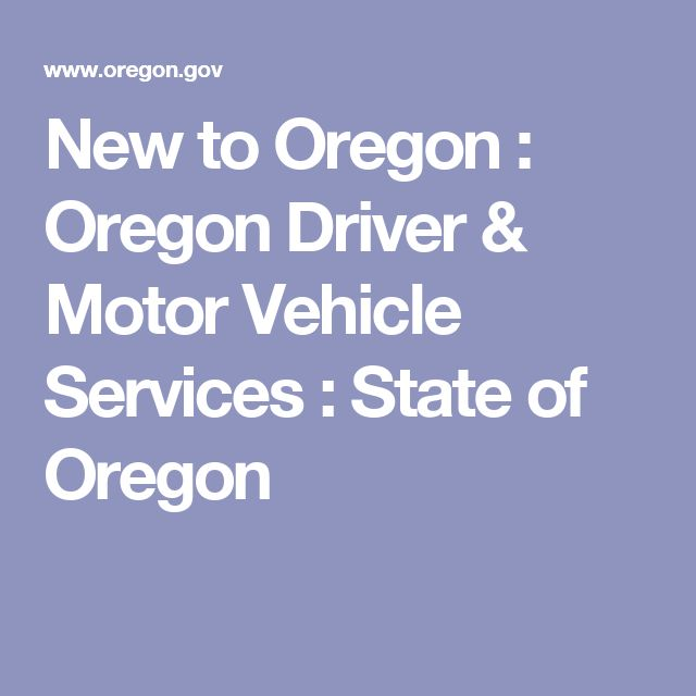 New to Oregon : Oregon Driver & Motor Vehicle Services : State of Oregon