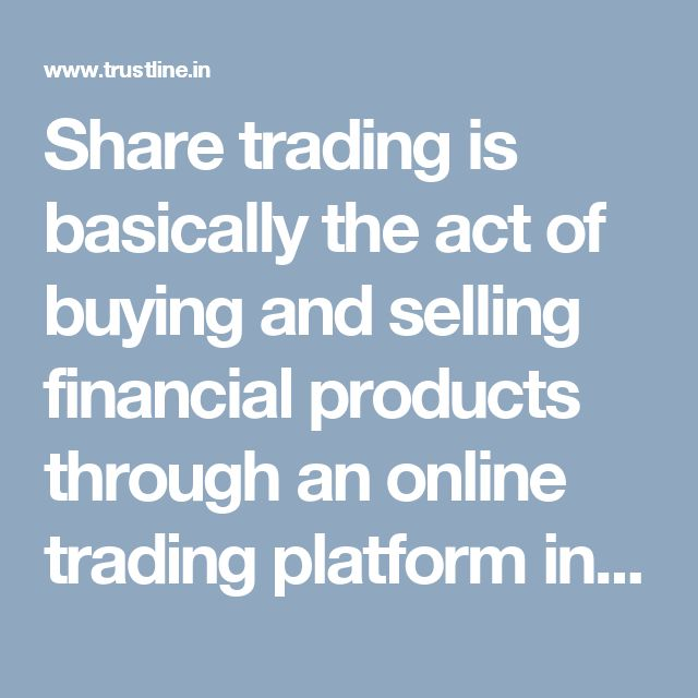 Share trading is basically the act of buying and selling financial products through an online trading platform in the hope of making a profit. If you are planning to invest some money, then you must visit trustline.in . Here you will find how it is useful for investment.