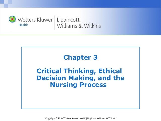 quiz on nursing ethics and critical thinking Professional nursing practice: an update this course has been awarded five (50) contact hours  has published on the topics of critical thinking, test construction, competency testing, precepting and  foundations of nursing package 2010: a code of ethics for nurses (2008, reissue 2010) b.