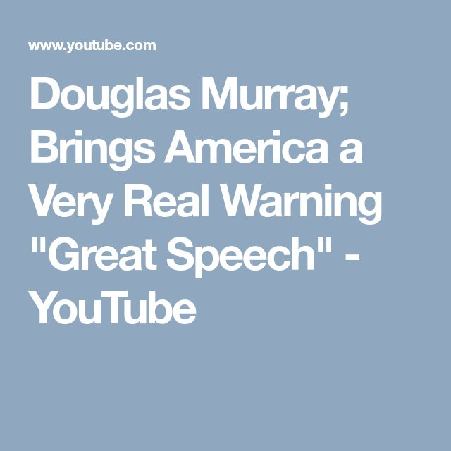 "Douglas Murray; Brings America a Very Real Warning ""Great Speech"" - YouTube"