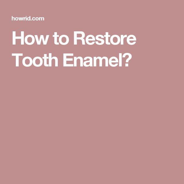How to Restore Tooth Enamel?