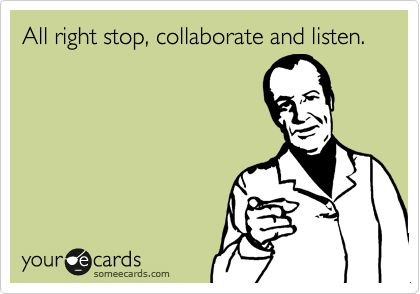 All right stop, collaborate and listen.: New Words, Ice Ice Baby, Birthday Cards, Quote, Weights Loss Tips, Funny Stuff, Pet Rocks, Baby Weights Ecards, E Cards
