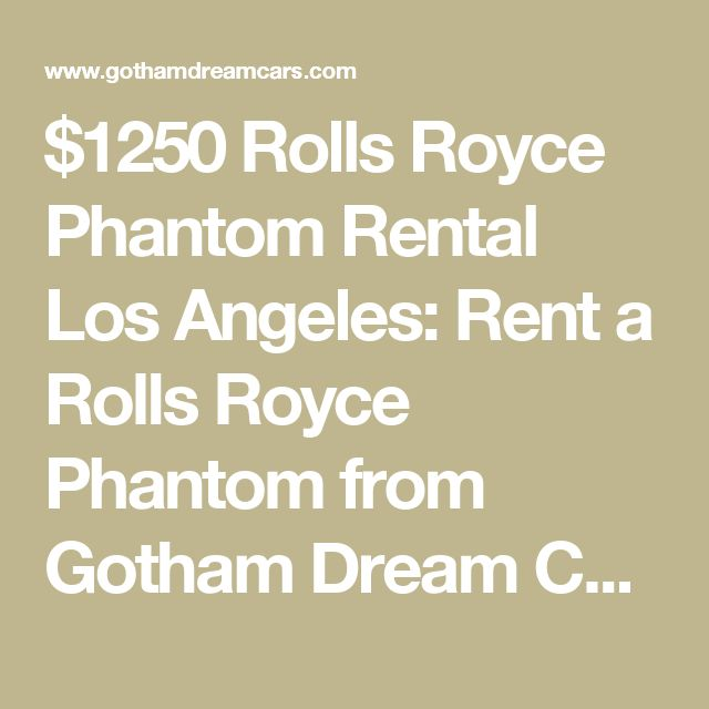 $1250 Rolls Royce Phantom Rental Los Angeles:  Rent a Rolls Royce Phantom from Gotham Dream Cars in Los Angeles