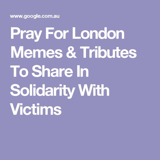 Pray For London Memes & Tributes To Share In Solidarity With Victims