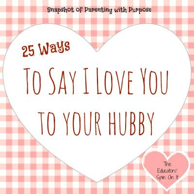"""25 Ways to Say """"I Love You"""" to Your Hubby in the little actions we choose each day."""
