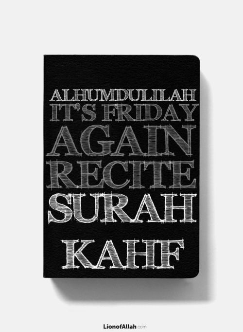 """Surah al-Kahf REMINDER!  Akhis & Ukhtis,Whoever reads Surah-Kahf on the day of Jumu'ah, will have a light that will shine from him from one Friday to the next.""""(Narrated by al-Haakim, 2/399; al-Bayhaqi, 3/249. The Prophet (Peace be Upon Him) said: """"There is such an hour on Friday that if any Muslim makes Du'ain it, his Du'a will definitely be accepted. """" (Bukhari)"""