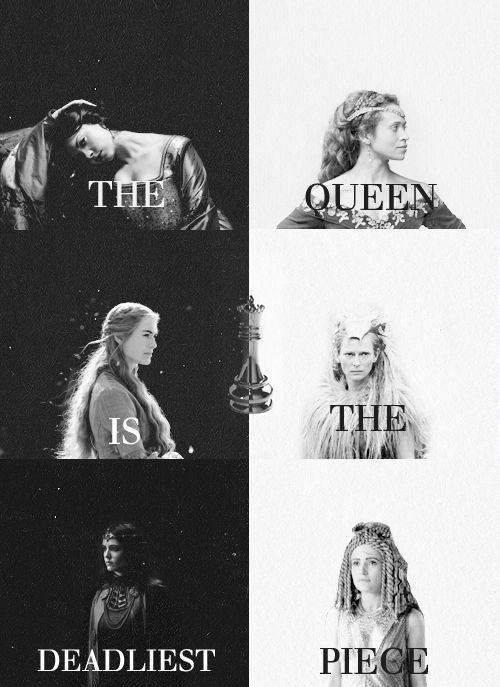 """""""The Queen is the deadliest piece"""" - Anne Boleyn, Guinevere, Cersei Lannister, The White Witch, Morgana Pendragon, Cleopatra"""