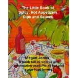 The Little Book of Spicy, Hot Appetizers, Dips and Sauces (Kindle Edition)By Megan Sara Jones
