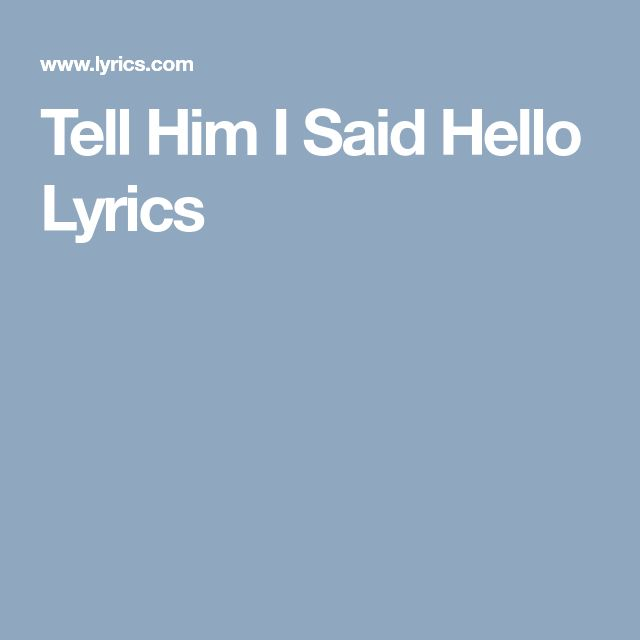Tell Him I Said Hello Lyrics